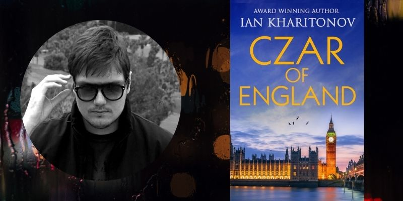Talking Thrillers with Author Ian Kharitonov: Czar of England