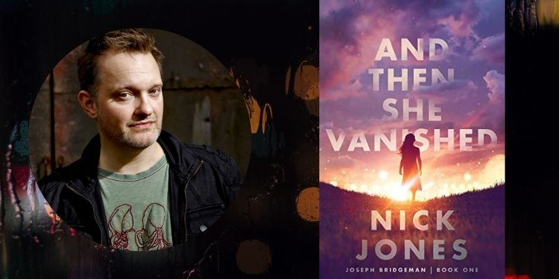 Talking Thrillers with Author Nick Jones: And Then She Vanished