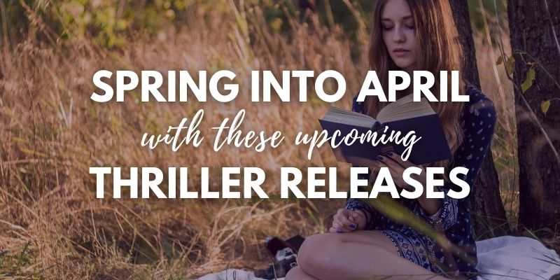 Spring into April with These Upcoming Thriller Releases