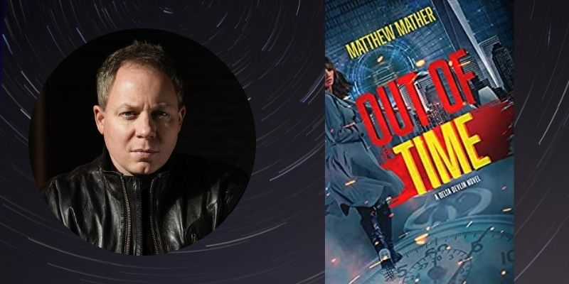 Talking Thrillers with Author Matthew Mather: Out of Time